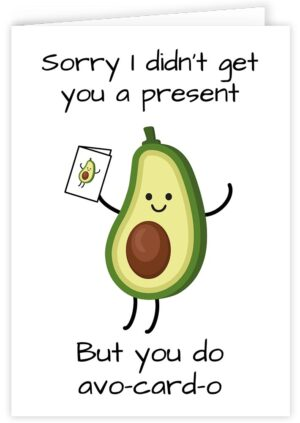 Didn't Get You a Present But You Do Have Avocado Personalised Card